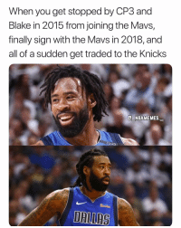 What do you think about the trade? 👀😂 - Follow @_nbamemes._: When you get stopped by CP3 and  Blake in 2015 from joining the Mavs,  finally sign with the Mavs in 2018, and  all of a sudden get traded to the Knicks  E NBAMEMES.  5miles  DALLRS What do you think about the trade? 👀😂 - Follow @_nbamemes._
