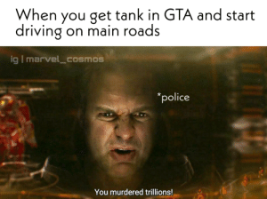 Day 21 : Making meme out of every line of endgame: When you get tank in GTA and start  driving on main roads  ig marvel_cosmos  *police  You murdered trillions! Day 21 : Making meme out of every line of endgame