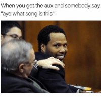 """Memes, Time, and 🤖: When you get the aux and somebody say,  """"aye what song is this"""" This happens to me every time I play some 🔥"""