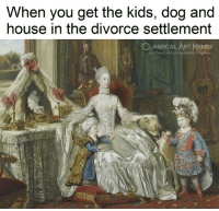 Facebook, Memes, and facebook.com: When you get the kids, dog and  house in the divorce settlement  CLASSICAL ART MEMES  facebook.com/classicalartmgnés
