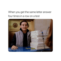 Test, Time, and Answer: When you get the same letter answer  four times in a row on a test  Panic time