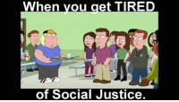 America, Facebook, and Family: When you get TIRED  of Social Justice. This Family Guy snippet on SJWs is how we all feel 😂 familyguy socialjustice sjw trumpmemes liberals libbys democraps liberallogic liberal maga conservative constitution presidenttrump resist thetypicalliberal typicalliberal merica america stupiddemocrats donaldtrump trump2016 patriot trump yeeyee presidentdonaldtrump draintheswamp makeamericagreatagain trumptrain triggered CHECK OUT MY WEBSITE AND STORE!🌐 thetypicalliberal.net-store 🥇Join our closed group on Facebook. For top fans only: Right Wing Savages🥇 Add me on Snapchat and get to know me. Don't be a stranger: thetypicallibby Partners: @theunapologeticpatriot 🇺🇸 @too_savage_for_democrats 🐍 @thelastgreatstand 🇺🇸 @always.right 🐘 @keepamerica.usa ☠️ @republicangirlapparel 🎀 @drunkenrepublican 🍺 TURN ON POST NOTIFICATIONS! Make sure to check out our joint Facebook - Right Wing Savages Joint Instagram - @rightwingsavages