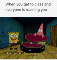 """Dank, Meme, and Okay: When you get to class and  everyone is roasting you  okay, get in. <p>Ded via /r/dank_meme <a href=""""https://ift.tt/2GkLjpn"""">https://ift.tt/2GkLjpn</a></p>"""