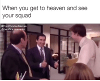 Heaven, Memes, and Squad: When you get to heaven and see  your squad  @EpicChristianMemes  @theoffice.moments 7 More Must-See Christian Memes That Had Us Cracking Up This Week