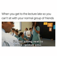 Emo, Friends, and The Worst: When you get to the lecture late so you  can't sit with your normal group of friends  hm not sitting next to  some random emo The worst 😂