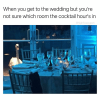Bitch, Memes, and Time: When you get to the wedding but you're  not sure which room the cocktail hour's in  @highfiveexpert Son of a bitch, it's not this one either. Honey what time did you say the cocktail hour started?! Are you sure this is even the place? Let's take one more lap around. You recognize anyone?