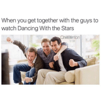 Chill, Dancing, and Memes: When you get together with the guys to  watch Dancing With the Stars  Chill Binton Snapchat: DankMemesGang