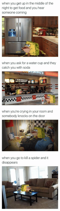 Crying, Food, and Funny: when you get up in the middle of the  night to get food and you hear  someone coming   when you ask for a water cup and they  catch you with soda   when you're crying in your room and  somebody knocks on the door   when you go to kill a spider and it  disappears  HIPSTER THESE CAVEMAN SPONGEBOB TWEETS ARE LITERALLY ME 😭😂