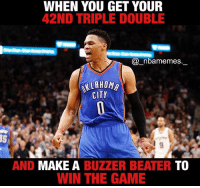 Memes, Russell Westbrook, and The Game: WHEN YOU GET YOUR  42ND TRIPLE DOUBLE  (a nbamemes  AALAHONn  CITY  AND MAKE A  BUZZER BEATER  TO  WIN THE GAME Has Russell Westbrook sealed the deal for MVP? 🔥🔥👀 - Follow @_nbamemes._