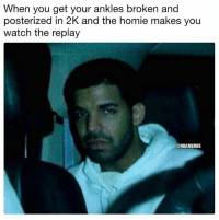 We all have that one friend...: When you get your ankles broken and  posterized in 2K and the homie makes you  watch the replay  @NBAMEMES We all have that one friend...
