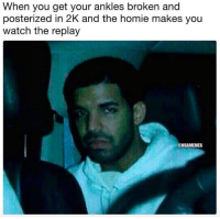 Mood: When you get your ankles broken and  posterized in 2K and the homie makes you  watch the replay  ONBAMEMES Mood