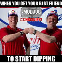 Memes, Nascar, and 🤖: WHEN YOU GET YOUR BEST FRIEND  portable spittoons  @CHRISOIRS1  TO START DIPPING Tag your dipping bro! 😂 MudJug shakeandbake dip30 nascar talladega photo by @Chrisdips1