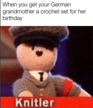 Adolf Knitler by SauceyPewDiePie21 MORE MEMES: When you get your German  grandmother a crochet set for her  birthday  Knitler Adolf Knitler by SauceyPewDiePie21 MORE MEMES