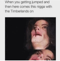 Memes, Timberland, and 🤖: When you getting jumped and  then here comes this nigga with  the Timberlands on When the dude with the timbs on comes over 😩😂 WSHH