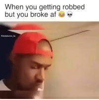 Af, Memes, and Struggle: When you getting robbed  but you broke af  Sdailyhumor 4u The Struggle is real.😂😂