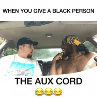 Friends, Memes, and Vision: WHEN YOU GIVE A BLACK PERSON  THE AUX CORD When you give a black person the AUX cord!! (Part 5)😂😂😂💀💀 w- @youloverichard JustJokes COMEDY TAG 3 FRIENDS❗️👇🏼👇🏼👇🏼😂😂😂😂😂😂 Song: @kodakblack - Tunnel vision