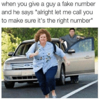 """Fake, Fake Number, and Alright: when you give a guy a fake number  and he says """"alright let me call you  to make sure it's the right number"""""""