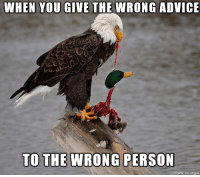 Bad advice for good advice: WHEN YOU GIVE THE WRONG ADVICE  TO THE WRONG PERSON Bad advice for good advice
