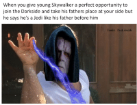 Credit - Nick Smith: When you give young Skywalker a perfect opportunity to  join the Darkside and take his fathers place at your side but  he says he's a Jedi like his father before him  Credit niche smith Credit - Nick Smith