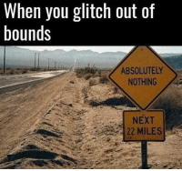 🤔: When you glitch out of  bounds  ABSOLUTELY  NOTHING  NEXT  22 MILES 🤔