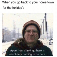 Drinking, Memes, and Black: When you go back to your home town  for the holiday's  Apart from drinking, there is  absolutely nothing to do here But don't get me wrong, I'm still gonna black out...