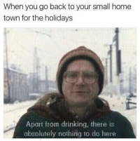 Drinking, True, and Home: When you go back to your small home  town for the holidays  Apart from drinking, there is  absolutely nothing to do here WHY IS THIS SO TRUE?! 716 ( @studress_xo )