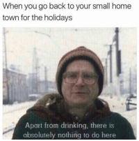 Drinking, Funny, and Home: When you go back to your small home  town for the holidays  Apart from drinking, there is  absolutely nothing to do here 😩