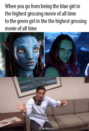 Blue, Girl, and Movie: When you go from being the blue girl in  the highest grossing movie of all time  to the green girl in the the highest grossing  movie of all time  Parkour! text
