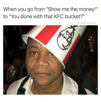 "Head, Kfc, and Memes: When you go from ""Show me the money!""  to ""You done with that KFC bucket?""  @high fiveexpert I would sniff Cuba's head and search it for breaded chicken goodness until I'm satisfied."