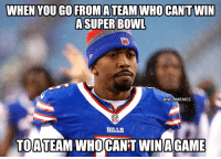 Tyrod Taylor...: WHEN YOU GO FROMATEAM WHO CAN'T WIN  ASUPER BOWL  NFL MEMES  BILLS  TOATEAM WHOCANT WINAGAME Tyrod Taylor...