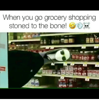 Lol 😂😂😂@HighAF.tv: When you go grocery shopping  stoned to the bone! Lol 😂😂😂@HighAF.tv