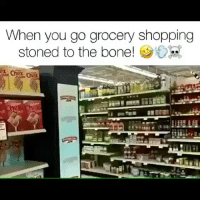 Me right now 😂 @highaf.tv: When you go grocery shopping  stoned to the bone! Me right now 😂 @highaf.tv