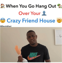 Crazy, Funny, and Memes: When You Go Hang Out?  Over Your  @ Crazy Friend House酉  @Devinkhari  Go Bro Got A Hand Under His Bed And Think We Still Suppose To Hang Out 🤯😳😕😅😂🤦🏽‍♂️ ━━━━━━━ ⚠️ WARNING THIS IS JUST A SKIT NONE OF THE EVENTS IN THIS VIDEO IS REAL NO NUDITY, RACISM OR SEXUAL ACTS WERE SHOWN ⚠️ ━━━━━━━ Follow Me For More Videos Check Out My Youtube @devinkhari @devinkharii ━━━━━━━ 📷 Snapchat - DevinKhari 👻 ━━━━━━━ ➡️Tag A Friend ⬅️ Comedy NoChill PressPlay JustJokes Indianapolis Funny