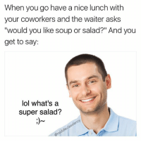 """Does it have super powers or something? lol jk I know what you mean. 😜 123rf: When you go have a nice lunch with  your coworkers and the waiter asks  """"would you like soup or salad?"""" And you  get to say:  lol what's a  super salad?  cy  sfan  @mi Does it have super powers or something? lol jk I know what you mean. 😜 123rf"""