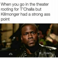 <p>So true</p>: When you go in the theater  rooting for T'Challa but  Killmonger had a strong ass  point  Polarity <p>So true</p>