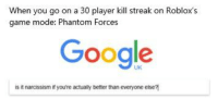robloxs: When you go on a 30 player kill streak on Roblox's  game mode: Phantom Forces  Google  UK  narcissism if you're actualy better than everyone else