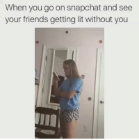 Oooh hell to the no👺👺👺: When you go on snapchat and see  your friends getting lit without you Oooh hell to the no👺👺👺