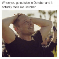 Memes, 🤖, and Yes: When you go outside in October and it  actually feels like October Yes! 😂