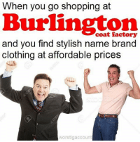 DO NOT LISTEN TO @absoluteworst AND HIS PRO-KOHL'S AGENDA. Burlington Coat Factory is FAR superior. Name brand clothing at affordable prices. NO, THEY DON'T JUST SELL COATS, DUMBASS. Shirts, pants, shoes, socks, underpants, ties, belts, etc. They also have mad coats. Kohl's is trash by comparison. . . . meme funny lol memes lmao humor lmfao hilarious dankmemes nochill comedy haha fun wtf laugh jokes funnymemes joke funnymeme dank jetfuelcantmeltsteelbeams nicememe bushdid911 triggered dankmeme whodidthis imdead savage relatable burlingtoncoatfactory: When you go shopping at  Burlington  and you find stylish name brand  clothing at affordable prices  worstigaccount DO NOT LISTEN TO @absoluteworst AND HIS PRO-KOHL'S AGENDA. Burlington Coat Factory is FAR superior. Name brand clothing at affordable prices. NO, THEY DON'T JUST SELL COATS, DUMBASS. Shirts, pants, shoes, socks, underpants, ties, belts, etc. They also have mad coats. Kohl's is trash by comparison. . . . meme funny lol memes lmao humor lmfao hilarious dankmemes nochill comedy haha fun wtf laugh jokes funnymemes joke funnymeme dank jetfuelcantmeltsteelbeams nicememe bushdid911 triggered dankmeme whodidthis imdead savage relatable burlingtoncoatfactory