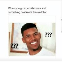 Memes, Dollar Store, and 🤖: When you go to a dollar store and  something cost more than a dollar Fr tho😐
