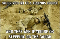 Military, Couches, and Sleep-On-The-Couch: WHEN YOU GO TO A FRIENDS HOUSE  AND THEY  ASK IF YOURE OK  SLEEPING ON THE COUCH Check out what these guys are doing!