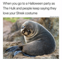 Y tho 😢 @tank.sinatra: When you go to a Halloween party as  The Hulk and people keep saying they  love your Shrek costume  @tank.sinatra Y tho 😢 @tank.sinatra