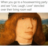 25 Best Housewarming Memes With Memes Live Laugh Love Memes