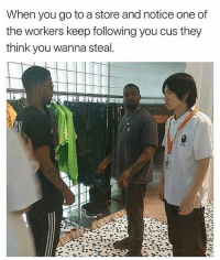 Smh don't you hate when this happens? 😤 kidcudi kanyewest 😂😂: When you go to a store and notice one of  the workers keep following you cus they  think you wanna steal. Smh don't you hate when this happens? 😤 kidcudi kanyewest 😂😂