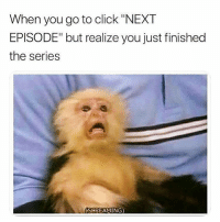 "Click, Memes, and The Worst: When you go to click ""NEXT  EPISODE"" but realize you just finished  the series  SGREAMING) Possibly the worst thing that can happen to a millennial @memes"