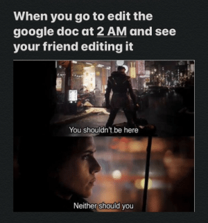 Dark mode friendly: When you go to edit the  google doc at 2 AM and see  your friend editing it  You shouldn't be here  Neither should you Dark mode friendly