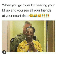 @honee_be said she got my bail money 😆😆😆😆: When you go to jail for beating your  bf up and you see all your friends  at your court date @honee_be said she got my bail money 😆😆😆😆