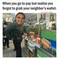 Sorry, Neighbors, and Bernie: When you go to pay but realize you  forgot to grab your neighbor's wallet.  THE LIBERAL WEENIE