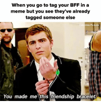 Meme, Pictures, and Tagged: When you go to tag your BFF in a  meme but you see they've already  tagged someone else  bia Pictures  You made me this friendship bracelet how could u do this to me 😢