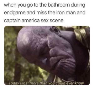 America, Iron Man, and Sex: when you go to the bathroom during  endgame and miss the iron man and  captain america sex scene  Today I lost more than you could ever knoW